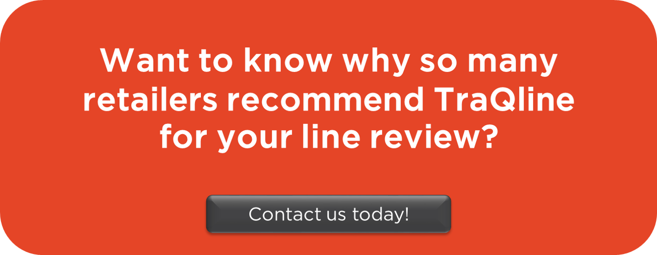 Call to Action: Want to know why so many retailers recommend TraQline for your line review?