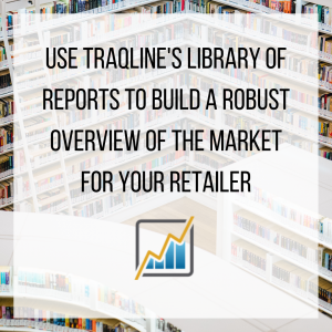 Use TraQline's library of reports to build a robust overview of the market for your retailer