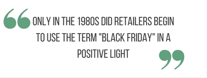 "quote block saying ""only in the 1980s did retailers begin to use the words ""black friday"" in a positive light"