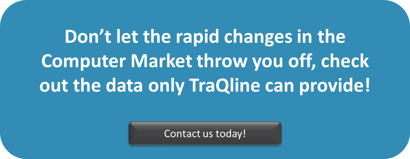 Don't let the rapid changes of the Computer Market throw you off, check out the data only TraQline can provide! Contact us today!