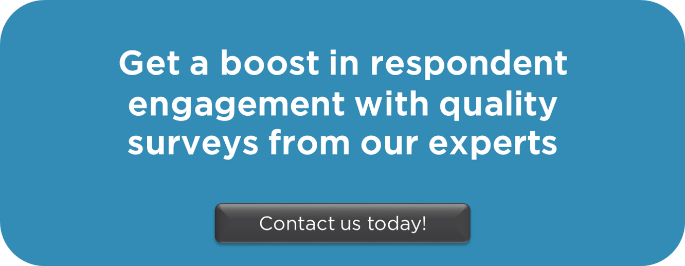 "blue box with white text: ""Get a boost in respondent engagement with quality surveys from our experts. Contact us today!"""