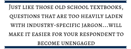 "text box that reads ""Just like those old school textbooks, questions that are too heavily laden with industry-specific jargon...will make it easier for your survey respondents to become unengaged"""
