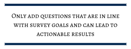 """quote bar: """"only add questions that are in line with survey goals and can lead to actionable reslults"""""""
