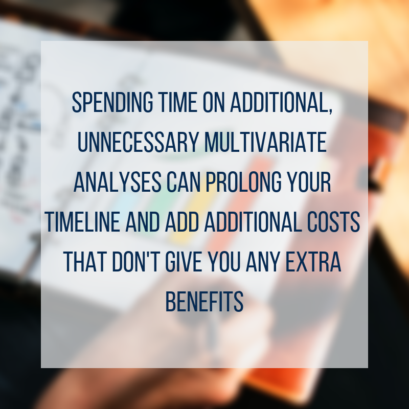 "quote on background of person drawing charts: ""Spedning time on additional, unnecessary multivariate analyses can prolong your timeline and add additional costs that don't give you any extra benefits"""